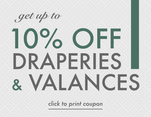 get up to 10% draperies & valances